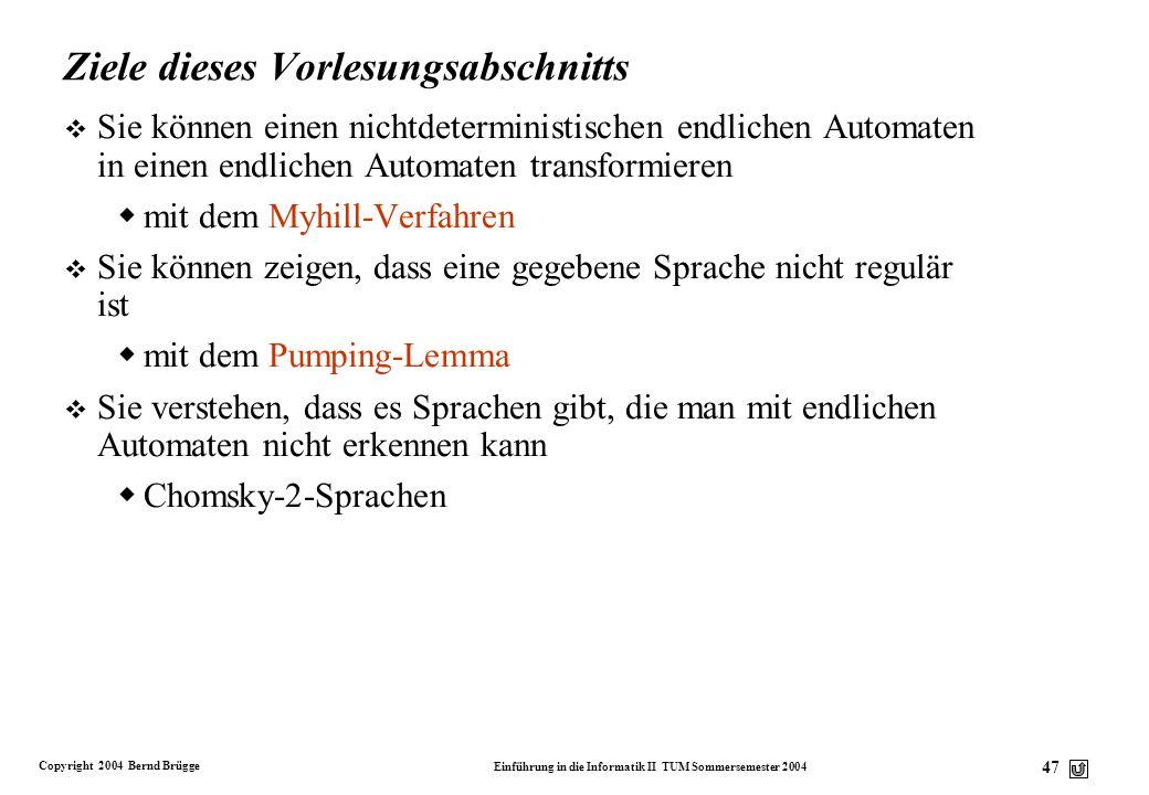 Copyright 2004 Bernd Brügge Einführung in die Informatik II TUM Sommersemester 2004 46 2 Prof. Bernd Brügge, Ph.D Institut für Informatik Technische U