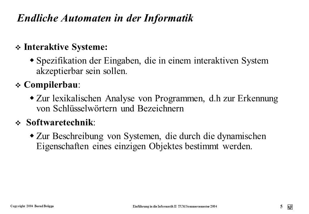 Copyright 2004 Bernd Brügge Einführung in die Informatik II TUM Sommersemester 2004 4 Modellierung mit endlichen Automaten v Ein Automat ist ein Model