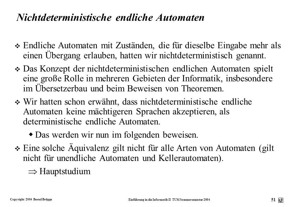Copyright 2004 Bernd Brügge Einführung in die Informatik II TUM Sommersemester 2004 50 ? ? Und welche Sprache akzeptiert dieser Automat? q0q0 1 0 0 q3