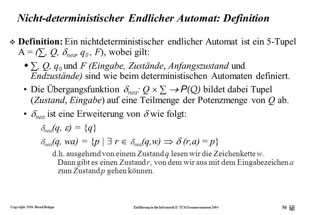 Copyright 2004 Bernd Brügge Einführung in die Informatik II TUM Sommersemester 2004 55 q0q0 0 q0q0 0 q3q3 1 q0q0 1 q1q1 0 q0q0 0 q3q3 0 q3q3 0 q0q0 0