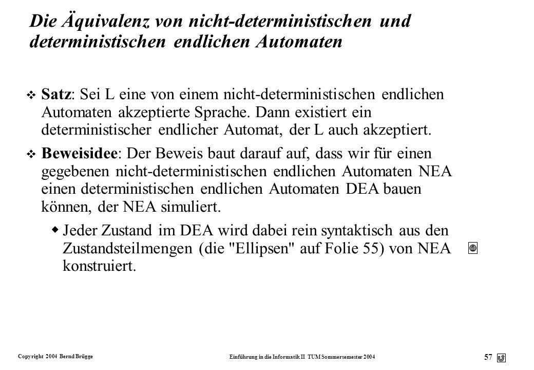 Copyright 2004 Bernd Brügge Einführung in die Informatik II TUM Sommersemester 2004 56 Nicht-deterministischer Endlicher Automat: Definition v Definit