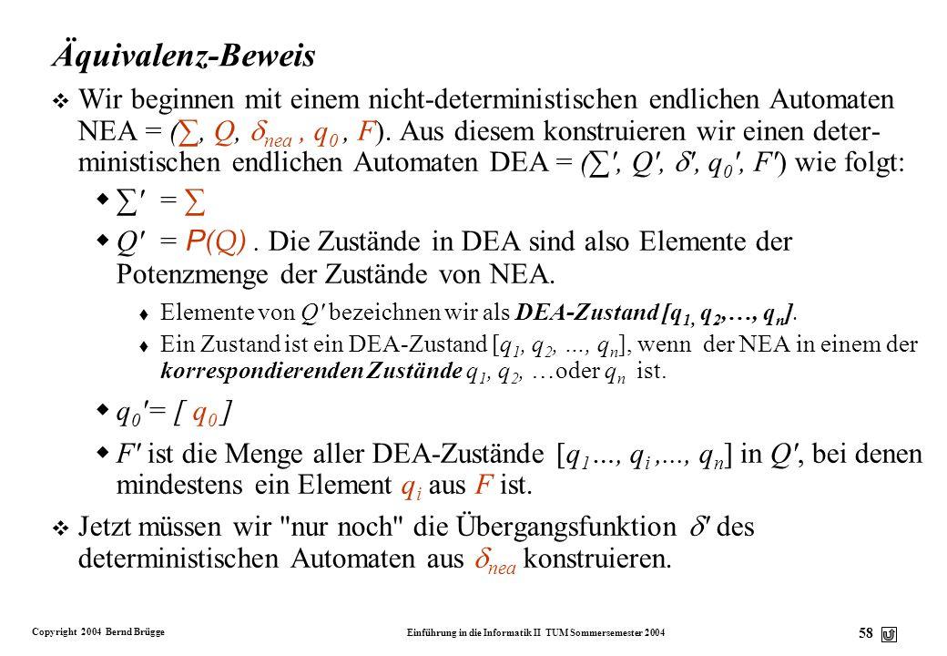 Copyright 2004 Bernd Brügge Einführung in die Informatik II TUM Sommersemester 2004 57 Die Äquivalenz von nicht-deterministischen und deterministische