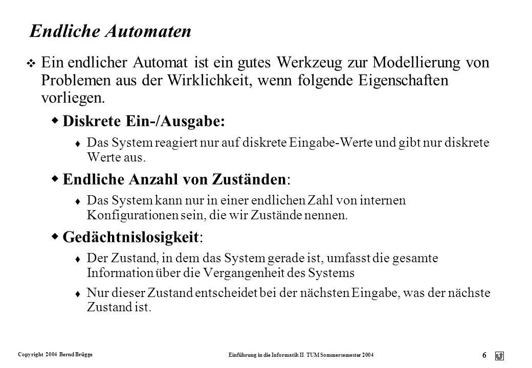 Copyright 2004 Bernd Brügge Einführung in die Informatik II TUM Sommersemester 2004 5 Endliche Automaten in der Informatik v Interaktive Systeme: Spez
