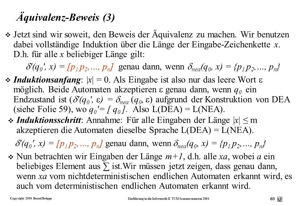 Copyright 2004 Bernd Brügge Einführung in die Informatik II TUM Sommersemester 2004 59 Äquivalenz-Beweis (2) v Wir definieren die Übergangsfunktion de