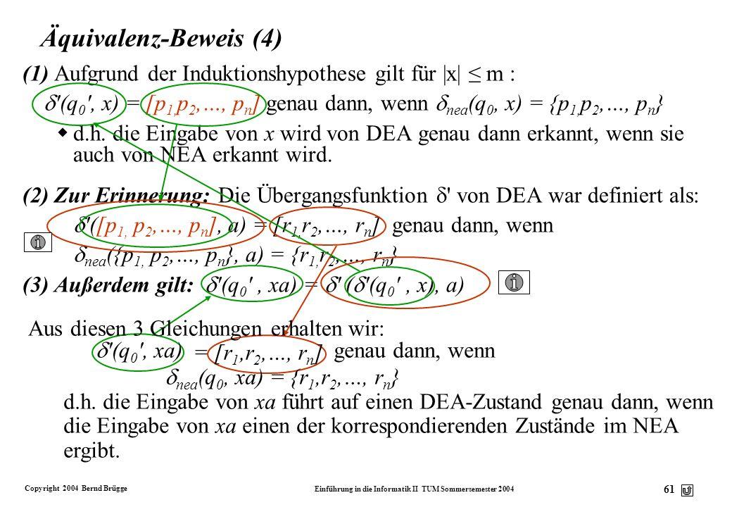 Copyright 2004 Bernd Brügge Einführung in die Informatik II TUM Sommersemester 2004 60 Äquivalenz-Beweis (3) v Jetzt sind wir soweit, den Beweis der Ä
