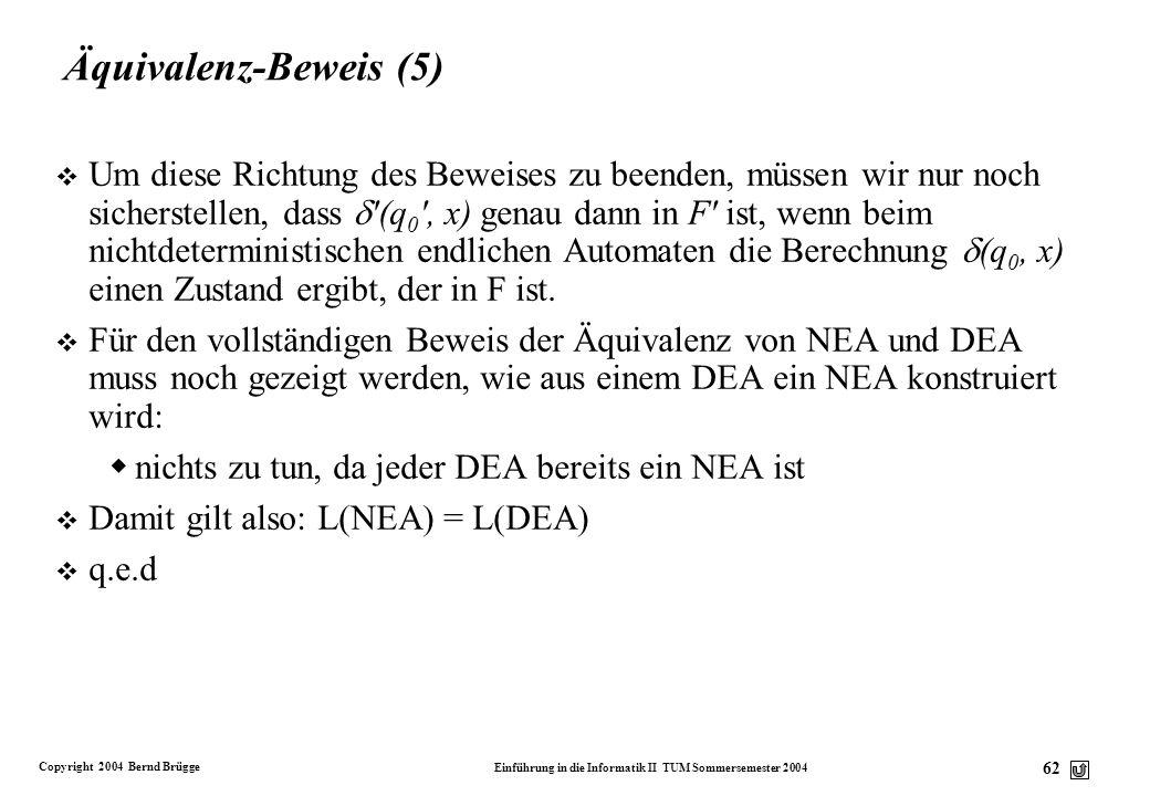 Copyright 2004 Bernd Brügge Einführung in die Informatik II TUM Sommersemester 2004 61 Äquivalenz-Beweis (4) (1) Aufgrund der Induktionshypothese gilt