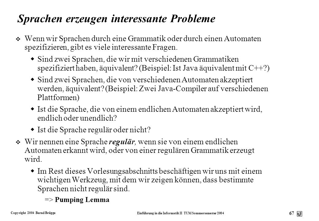 Copyright 2004 Bernd Brügge Einführung in die Informatik II TUM Sommersemester 2004 66 Myhill-Verfahren (2): Aus der Übergangstabelle erzeugen wir dan