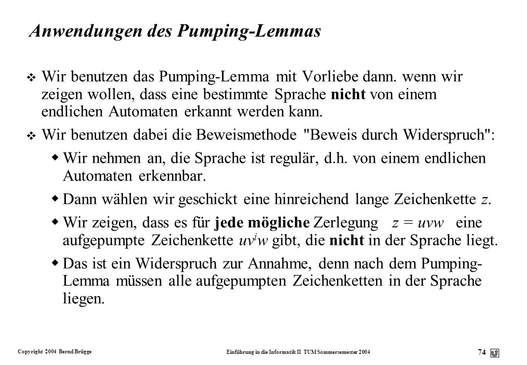 Copyright 2004 Bernd Brügge Einführung in die Informatik II TUM Sommersemester 2004 73 Beweis: Ausgangspunkt ist der Übergangsgraph aus unseren Vorübe