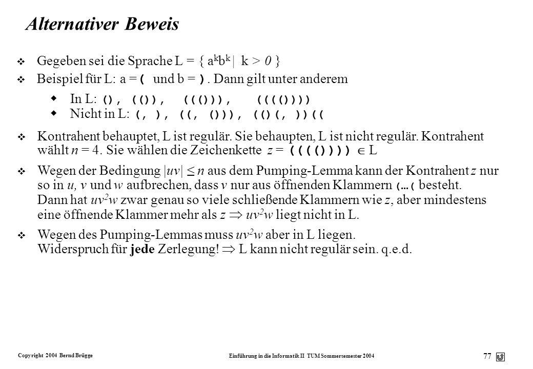 Copyright 2004 Bernd Brügge Einführung in die Informatik II TUM Sommersemester 2004 76 Beispiel für eine nicht-reguläre Sprache v Gegeben sei die Spra