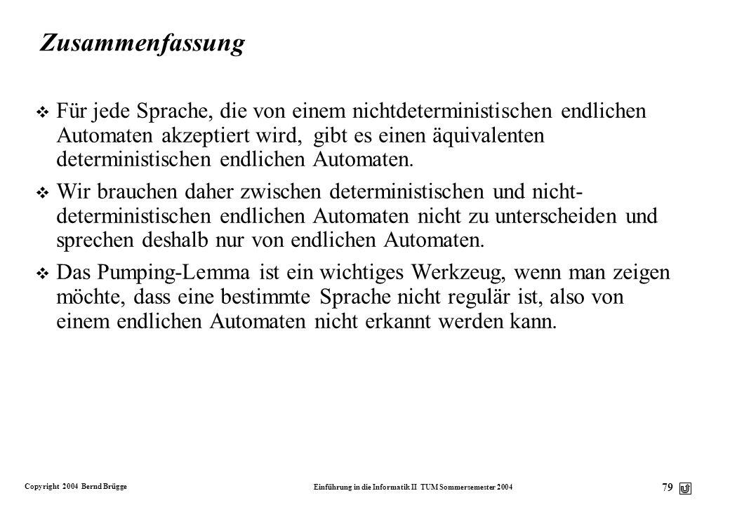 Copyright 2004 Bernd Brügge Einführung in die Informatik II TUM Sommersemester 2004 78 Es gibt eine Grammatik für L = { a k b k | k > 0} v Die Chomsky