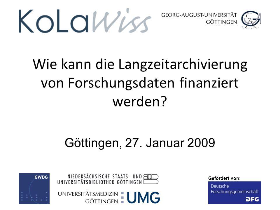Gefördert von: Wie kann die Langzeitarchivierung von Forschungsdaten finanziert werden? Göttingen, 27. Januar 2009