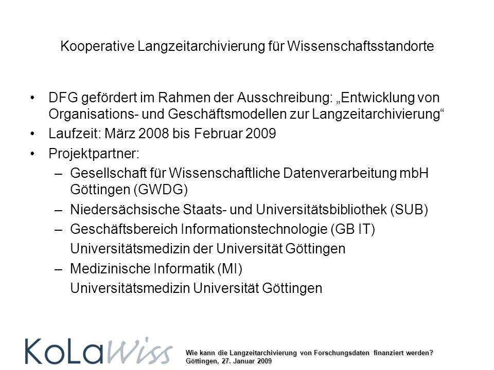 Wie kann die Langzeitarchivierung von Forschungsdaten finanziert werden? Göttingen, 27. Januar 2009 Kooperative Langzeitarchivierung für Wissenschafts