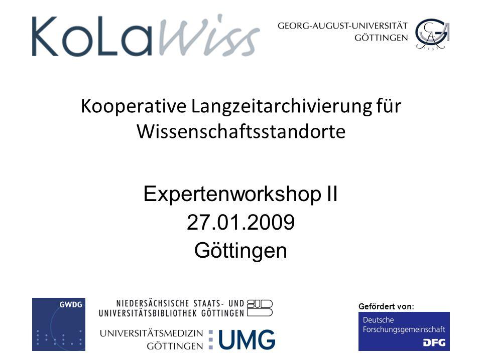 Gefördert von: Kooperative Langzeitarchivierung für Wissenschaftsstandorte Expertenworkshop II 27.01.2009 Göttingen