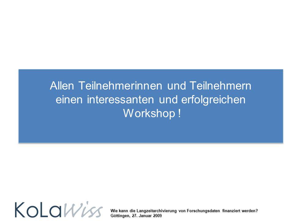 Wie kann die Langzeitarchivierung von Forschungsdaten finanziert werden? Göttingen, 27. Januar 2009 Allen Teilnehmerinnen und Teilnehmern einen intere