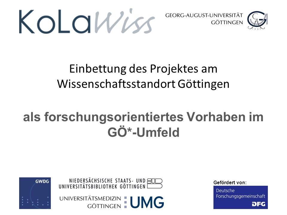 Gefördert von: Einbettung des Projektes am Wissenschaftsstandort Göttingen als forschungsorientiertes Vorhaben im GÖ*-Umfeld