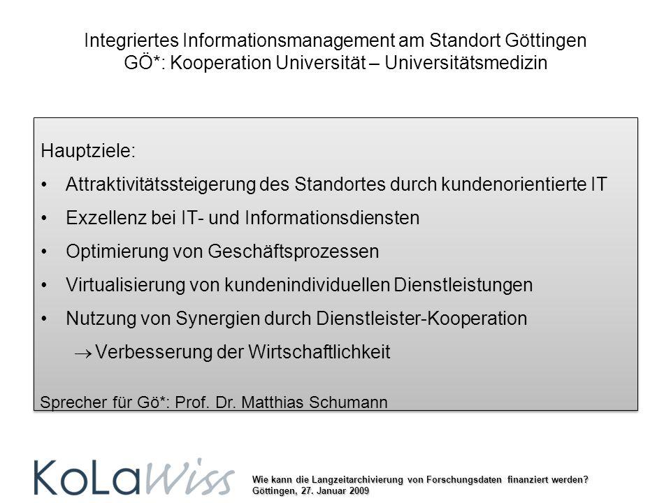 Wie kann die Langzeitarchivierung von Forschungsdaten finanziert werden? Göttingen, 27. Januar 2009 Integriertes Informationsmanagement am Standort Gö