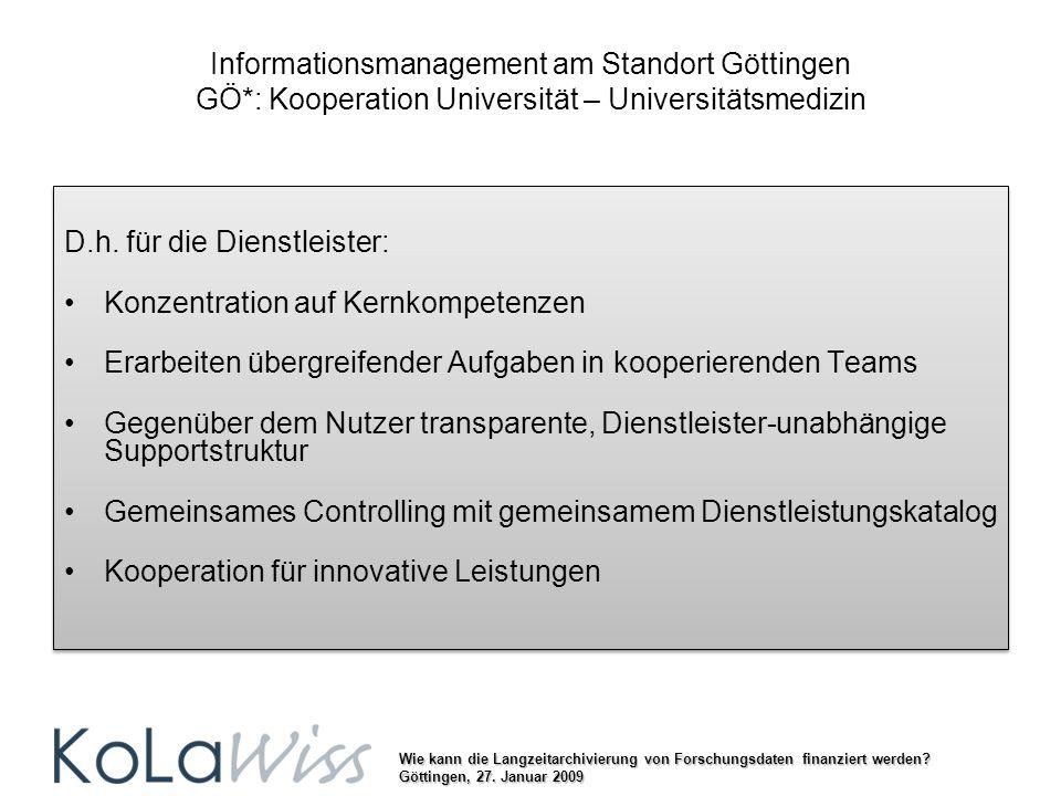Wie kann die Langzeitarchivierung von Forschungsdaten finanziert werden? Göttingen, 27. Januar 2009 Informationsmanagement am Standort Göttingen GÖ*: