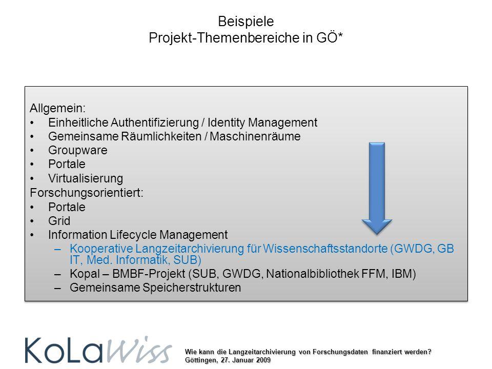 Wie kann die Langzeitarchivierung von Forschungsdaten finanziert werden? Göttingen, 27. Januar 2009 Beispiele Projekt-Themenbereiche in GÖ* Allgemein: