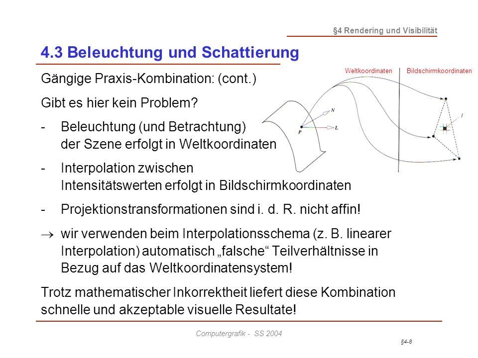 §4-8 §4 Rendering und Visibilität Computergrafik - SS 2004 4.3 Beleuchtung und Schattierung Gängige Praxis-Kombination: (cont.) Gibt es hier kein Problem.