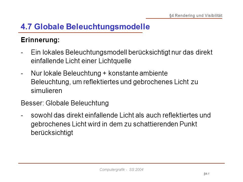 §4-1 §4 Rendering und Visibilität Computergrafik - SS 2004 4.7 Globale Beleuchtungsmodelle Erinnerung: - Ein lokales Beleuchtungsmodell berücksichtigt
