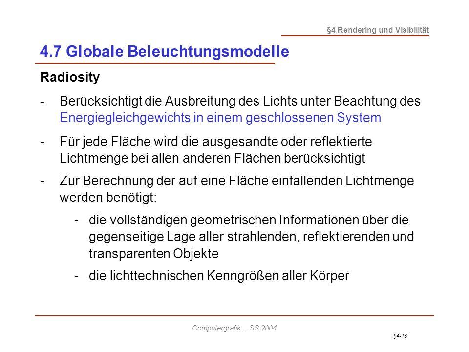 §4-16 §4 Rendering und Visibilität Computergrafik - SS 2004 4.7 Globale Beleuchtungsmodelle Radiosity - Berücksichtigt die Ausbreitung des Lichts unte