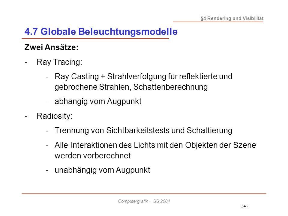 §4-2 §4 Rendering und Visibilität Computergrafik - SS 2004 4.7 Globale Beleuchtungsmodelle Zwei Ansätze: - Ray Tracing: -Ray Casting + Strahlverfolgun