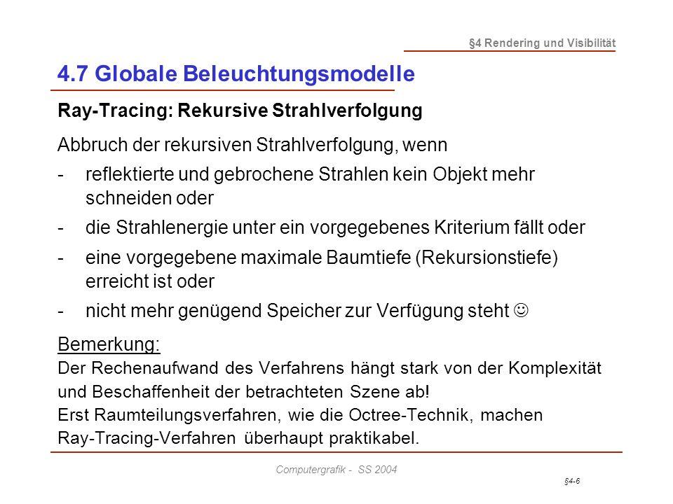 §4-6 §4 Rendering und Visibilität Computergrafik - SS 2004 4.7 Globale Beleuchtungsmodelle Ray-Tracing: Rekursive Strahlverfolgung Abbruch der rekursi