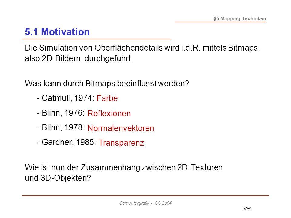 §5-13 §5 Mapping-Techniken Computergrafik - SS 2004 5.3 Bump Mapping Grundlegende Beobachtung: