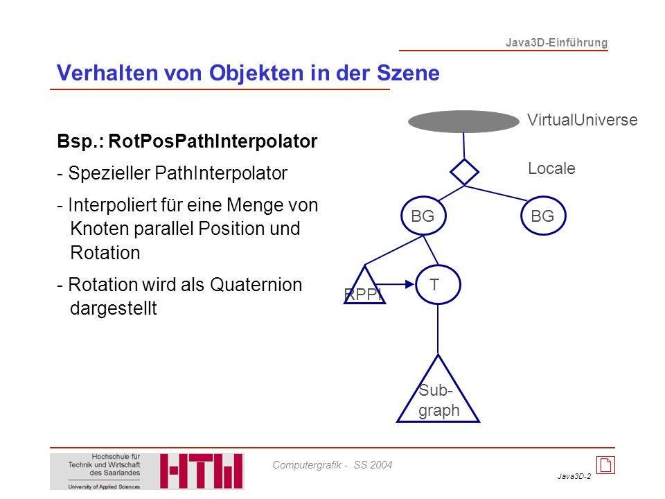 Java3D-13 Java3D-Einführung Computergrafik - SS 2004 TexCoordGeneration - Enthält alle Parameter zur automatischen Generierung von Texturkoordinaten - Texturkoordinaten spezifizieren, welche Texels den Punkten des Polygonnetzes zugeordnet werden - Zwischen den Punkten werden die Texturkoordinaten interpoliert - Erlaubt Definition der Ebene, in der die Textur auf das Objekt gemapped werden soll.