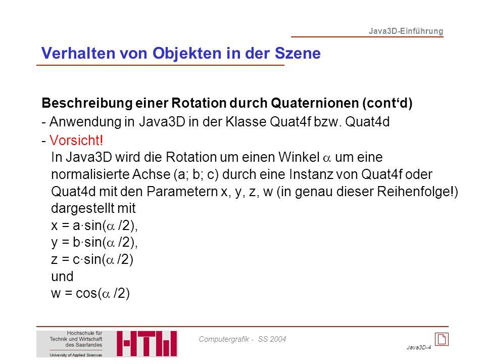 Java3D-4 Java3D-Einführung Computergrafik - SS 2004 Beschreibung einer Rotation durch Quaternionen (contd) - Anwendung in Java3D in der Klasse Quat4f