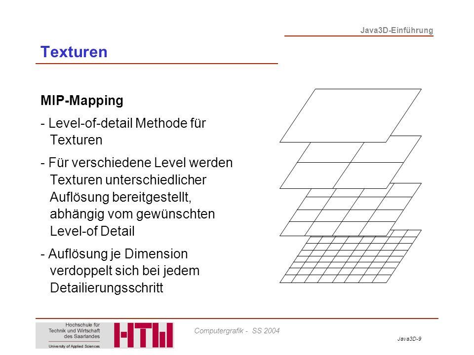 Java3D-10 Java3D-Einführung Computergrafik - SS 2004 Texturen Texture2D - Zweidimensionale Textur - Problematisch beim Mapping auf dreidimensionale Objekte VirtualUniverse Locale BG T P PS Geometry AppearanceTexture =