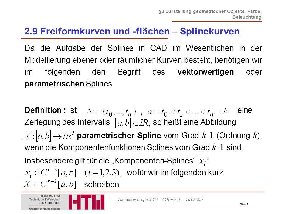 §2-21 §2 Darstellung geometrischer Objekte, Farbe, Beleuchtung Visualisierung mit C++ / OpenGL - SS 2005 2.9 Freiformkurven und -flächen – Splinekurve