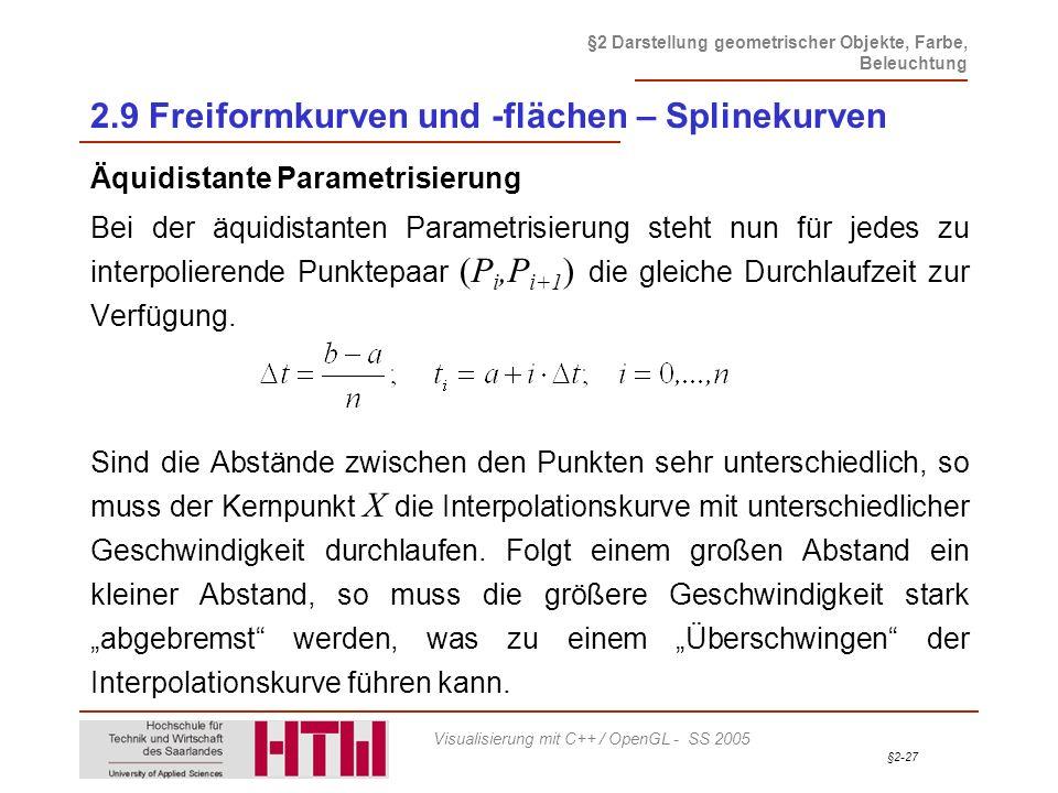 §2-27 §2 Darstellung geometrischer Objekte, Farbe, Beleuchtung Visualisierung mit C++ / OpenGL - SS 2005 2.9 Freiformkurven und -flächen – Splinekurve