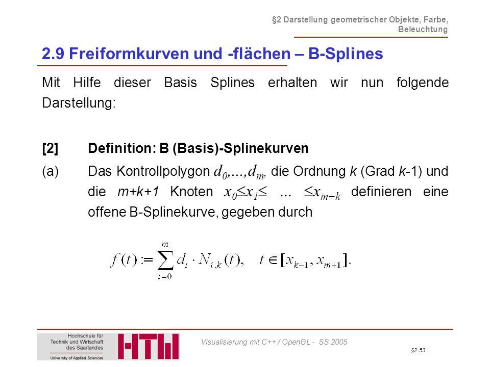 §2-53 §2 Darstellung geometrischer Objekte, Farbe, Beleuchtung Visualisierung mit C++ / OpenGL - SS 2005 2.9 Freiformkurven und -flächen – B-Splines M