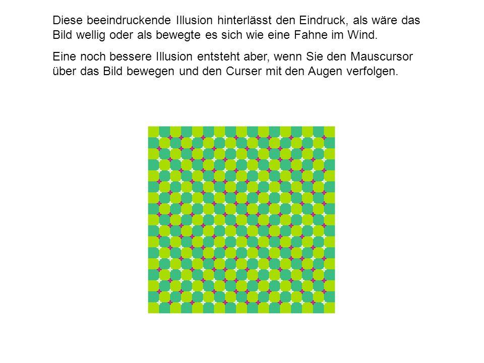 Diese beeindruckende Illusion hinterlässt den Eindruck, als wäre das Bild wellig oder als bewegte es sich wie eine Fahne im Wind. Eine noch bessere Il