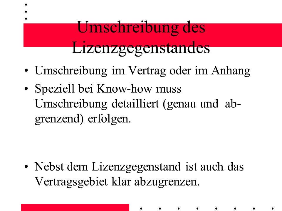 Umschreibung des Lizenzgegenstandes Umschreibung im Vertrag oder im Anhang Speziell bei Know-how muss Umschreibung detailliert (genau und ab- grenzend) erfolgen.