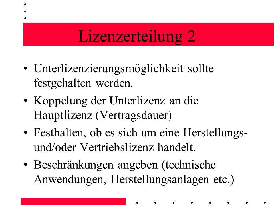 Lizenzerteilung 2 Unterlizenzierungsmöglichkeit sollte festgehalten werden. Koppelung der Unterlizenz an die Hauptlizenz (Vertragsdauer) Festhalten, o