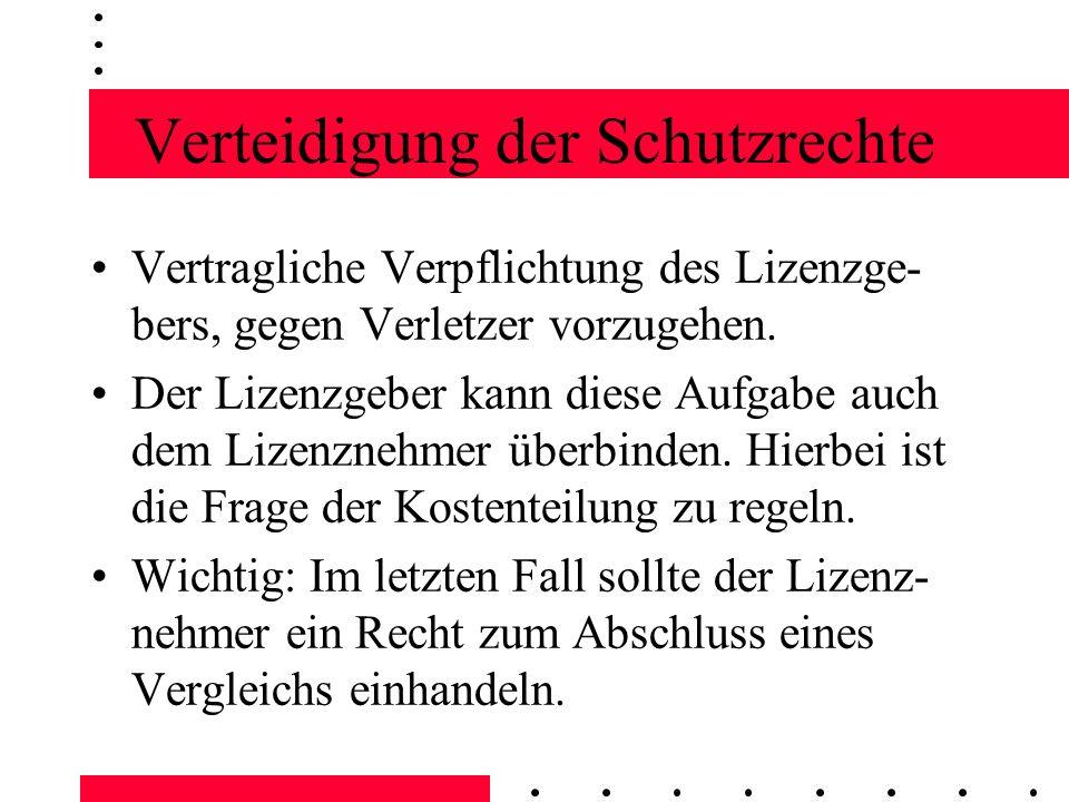 Verteidigung der Schutzrechte Vertragliche Verpflichtung des Lizenzge- bers, gegen Verletzer vorzugehen.