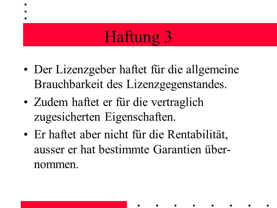 Haftung 3 Der Lizenzgeber haftet für die allgemeine Brauchbarkeit des Lizenzgegenstandes. Zudem haftet er für die vertraglich zugesicherten Eigenschaf