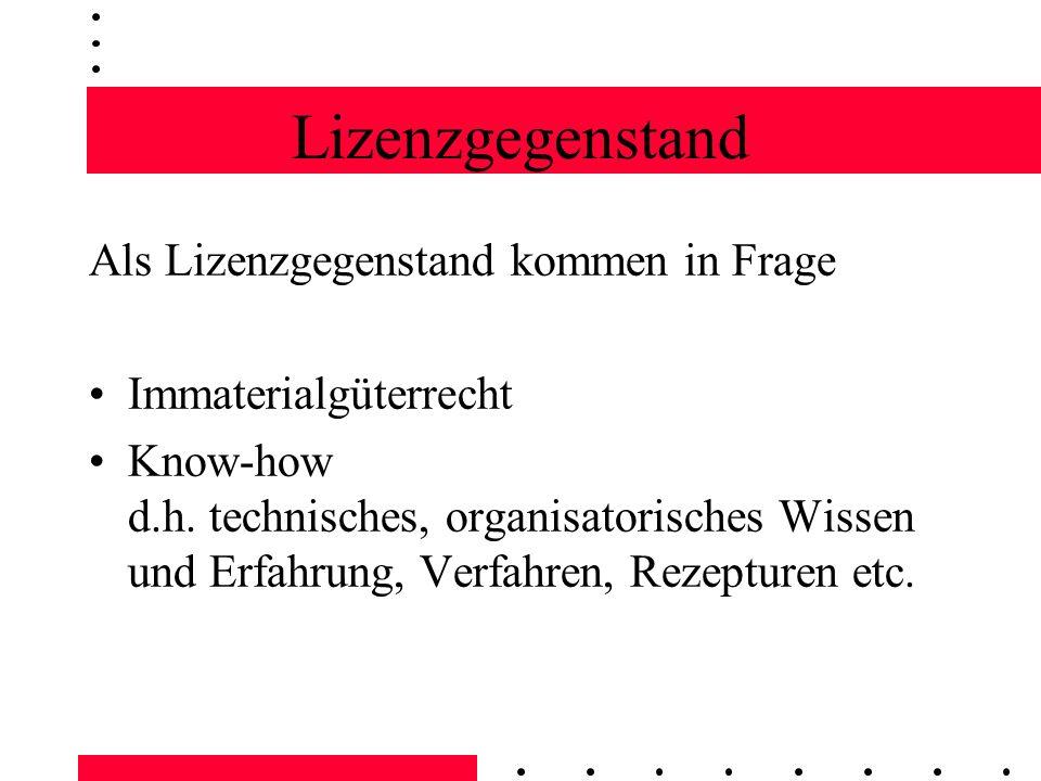 Lizenzgegenstand Als Lizenzgegenstand kommen in Frage Immaterialgüterrecht Know-how d.h.