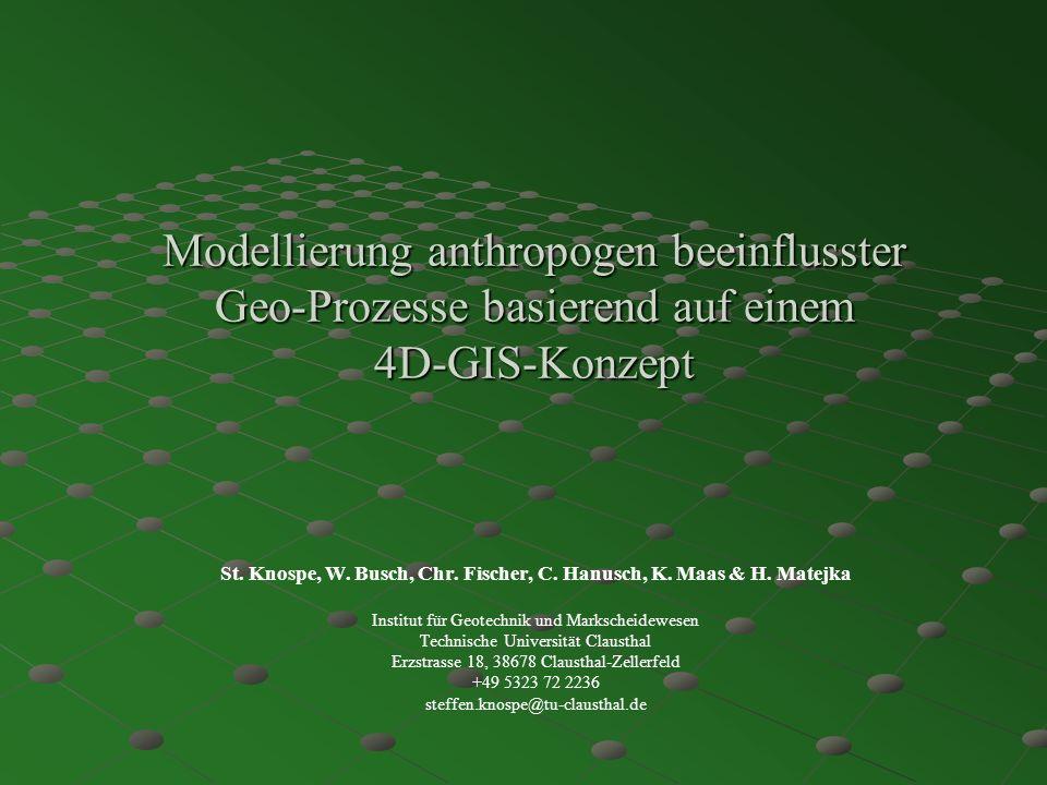Modellierung anthropogen beeinflusster Geo-Prozesse basierend auf einem 4D-GIS-Konzept St. Knospe, W. Busch, Chr. Fischer, C. Hanusch, K. Maas & H. Ma