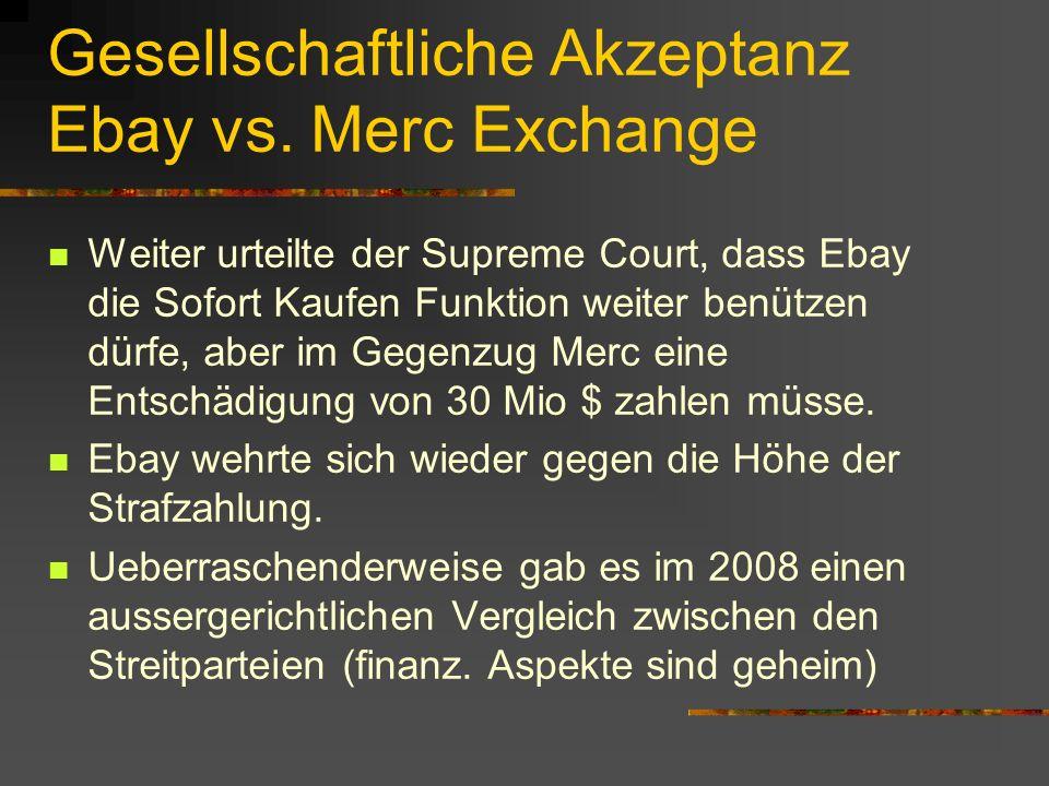 Gesellschaftliche Akzeptanz Ebay vs. Merc Exchange Weiter urteilte der Supreme Court, dass Ebay die Sofort Kaufen Funktion weiter benützen dürfe, aber