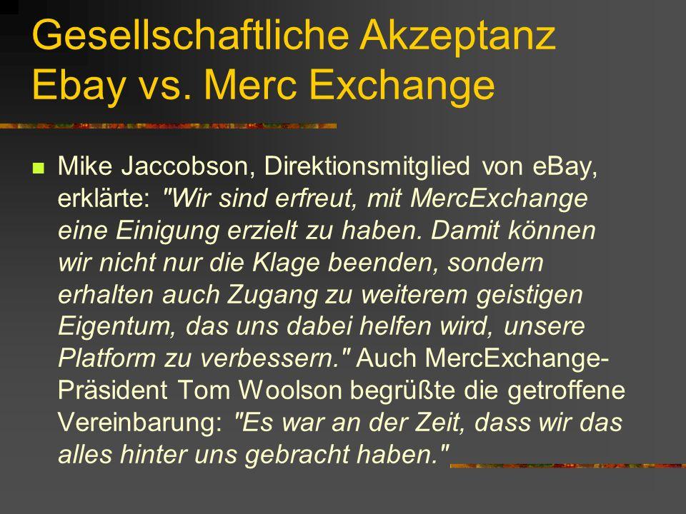 Gesellschaftliche Akzeptanz Ebay vs. Merc Exchange Mike Jaccobson, Direktionsmitglied von eBay, erklärte: