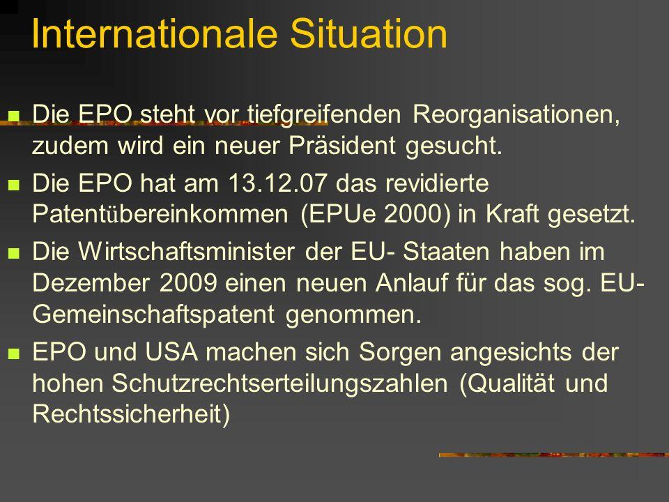 Internationale Situation Die EPO steht vor tiefgreifenden Reorganisationen, zudem wird ein neuer Präsident gesucht. Die EPO hat am 13.12.07 das revidi