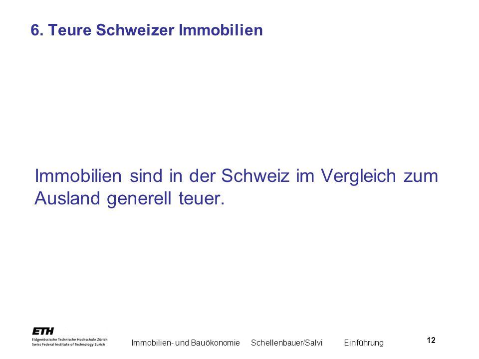 Immobilien- und BauökonomieSchellenbauer/Salvi Einführung 12 6. Teure Schweizer Immobilien Immobilien sind in der Schweiz im Vergleich zum Ausland gen