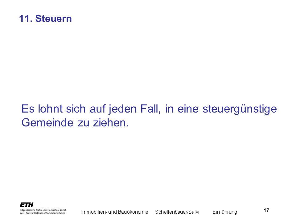 Immobilien- und BauökonomieSchellenbauer/Salvi Einführung 17 11. Steuern Es lohnt sich auf jeden Fall, in eine steuergünstige Gemeinde zu ziehen.