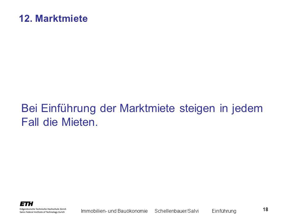 Immobilien- und BauökonomieSchellenbauer/Salvi Einführung 18 12. Marktmiete Bei Einführung der Marktmiete steigen in jedem Fall die Mieten.