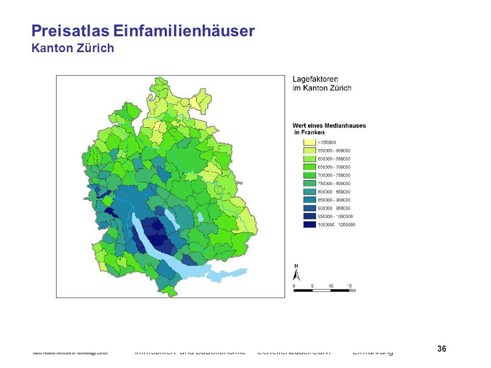Immobilien- und BauökonomieSchellenbauer/Salvi Einführung 36 Preisatlas Einfamilienhäuser Kanton Zürich