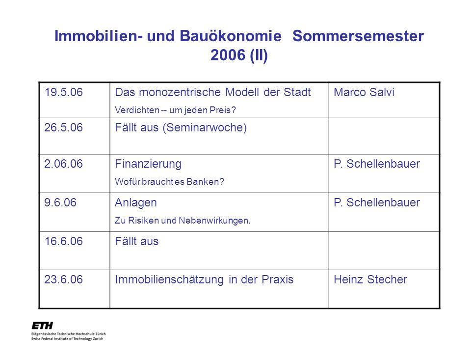 Immobilien- und Bauökonomie Sommersemester 2006 (II) 19.5.06Das monozentrische Modell der Stadt Verdichten -- um jeden Preis? Marco Salvi 26.5.06Fällt