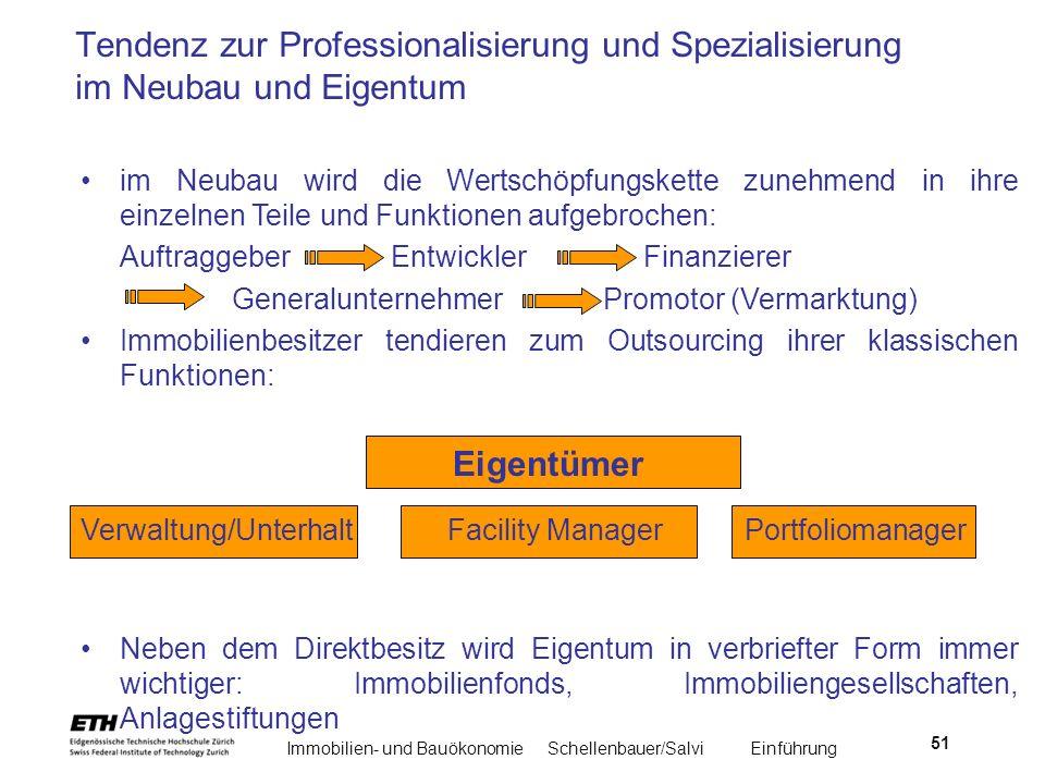 Immobilien- und BauökonomieSchellenbauer/Salvi Einführung 51 im Neubau wird die Wertschöpfungskette zunehmend in ihre einzelnen Teile und Funktionen a